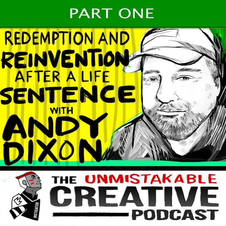 Best of: Redemption and Reinvention After a Life Sentence with Andy Dixon Pt. 1