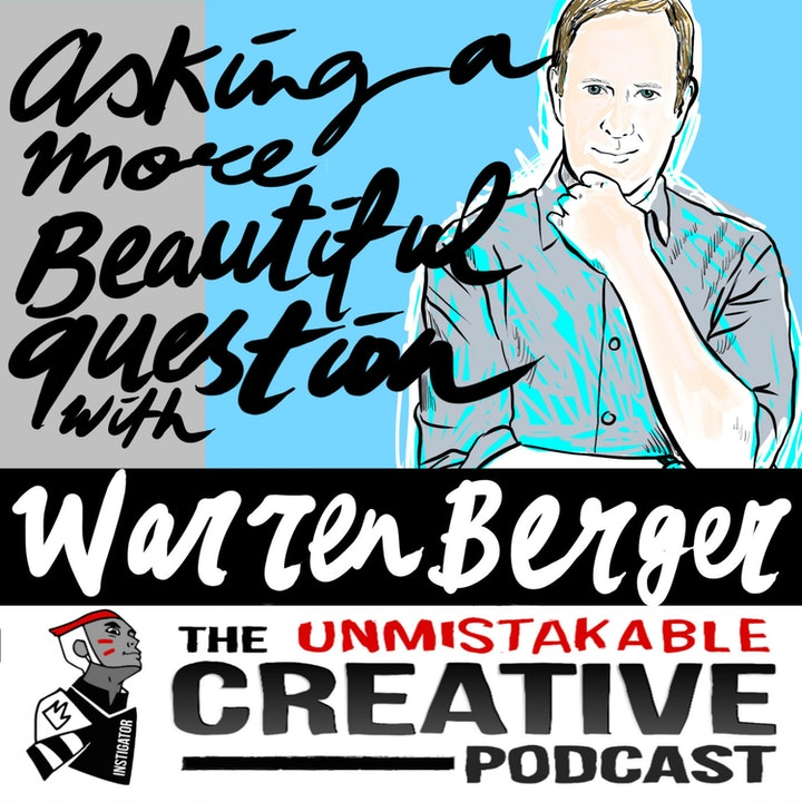 Best Of: Asking a More Beautiful Question with Warren Berger