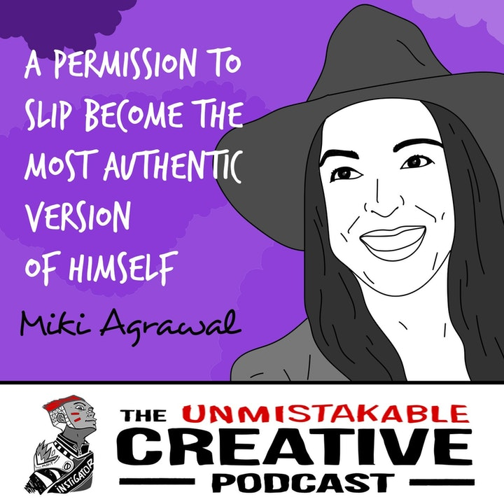 Miki Agrawal: A Permission Slip to Become The Most Authentic Version of Herself
