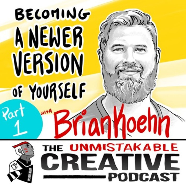 Listener Favorites: Brian Koehn: Becoming a Newer Version of Yourself - Part 1