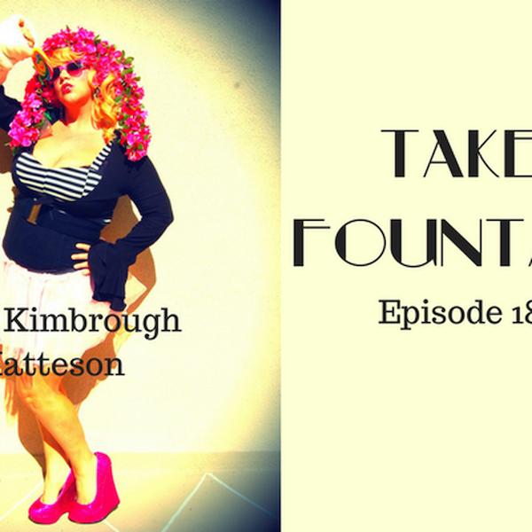 19: Comedian + - Kara Kimbrough Matteson - Take Fountain with Ella James Episode 18