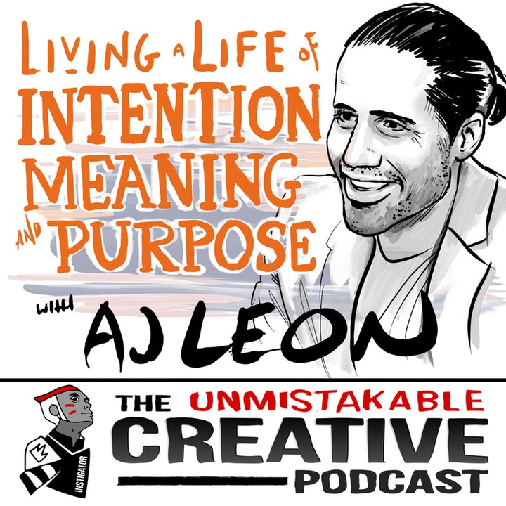 Best of: Living a Life of Intention, Meaning and Purpose with AJ Leon