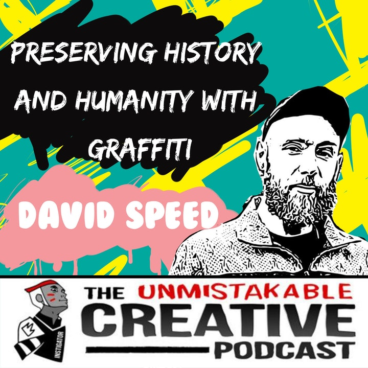 Preserving History and Humanity with Graffiti with David Speed