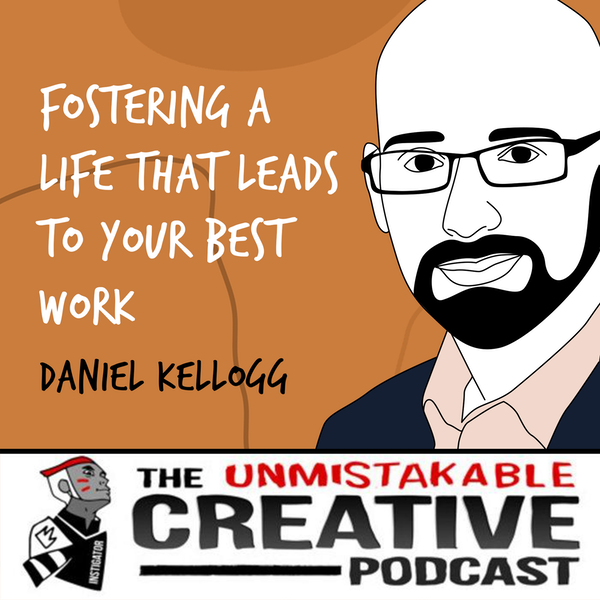 Daniel Kellogg | Fostering a Life That Leads to Your Best Work Image