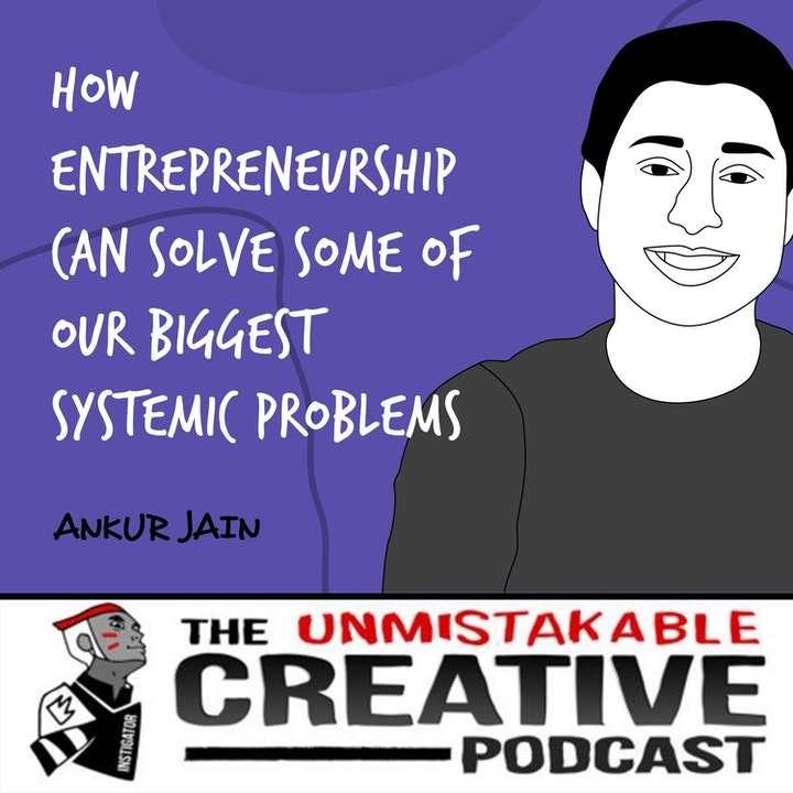 Ankur Jain | How Entrepreneurship Can Solve Some Of Our Biggest Systemic Problems