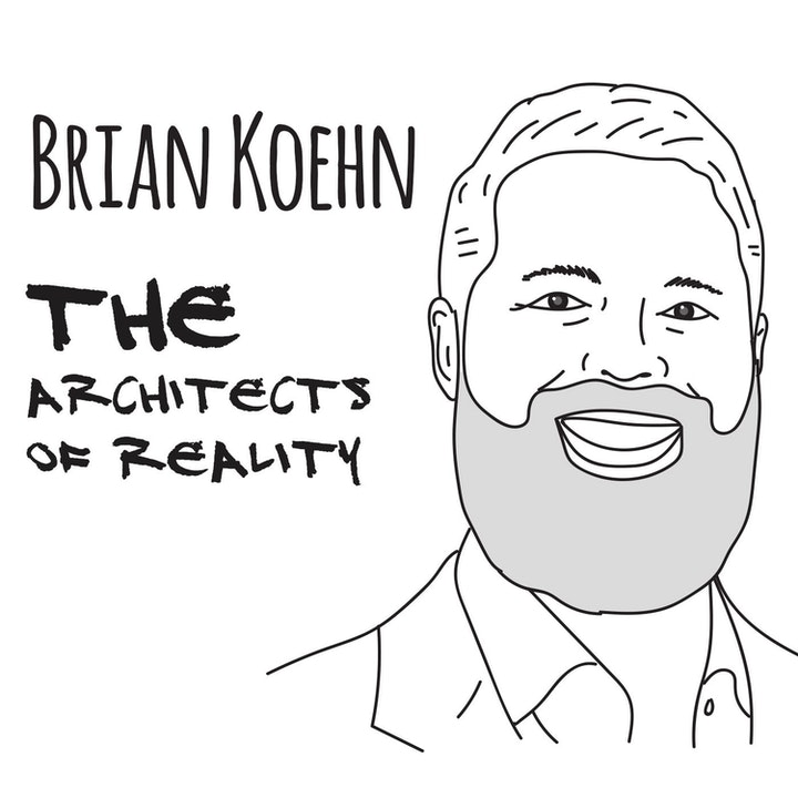 The Architects of Reality: Brian Koehn – Part 1