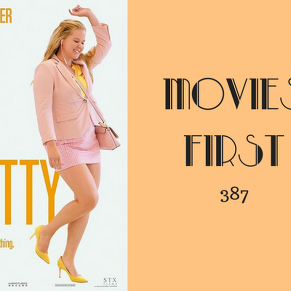 387: I Feel Pretty - Movies First with Alex First Image