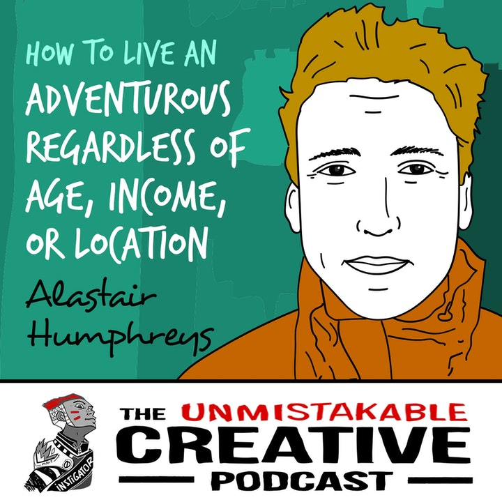 Alastair Humphreys: How to Live an Adventurous Life Regardless of Age, Income, or Location