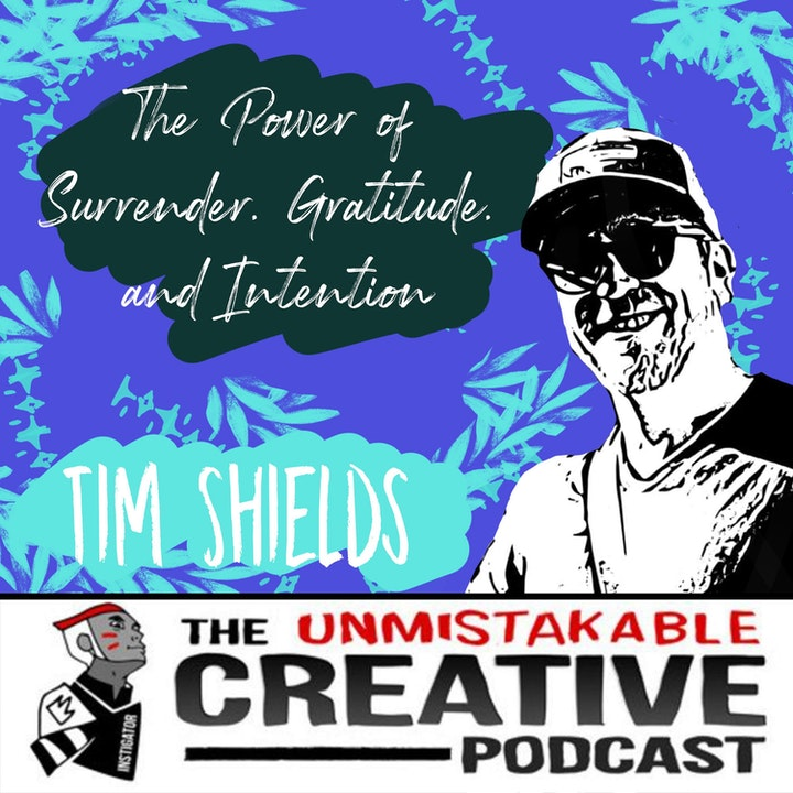 The Power of Surrender, Gratitude, and Intention with Tim Shields