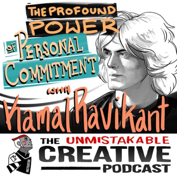 Listener Favorites: Kamal Ravikant | The Profound Power of Personal Commitment