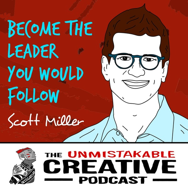 Scott Miller: Become The Leader You Would Follow Image