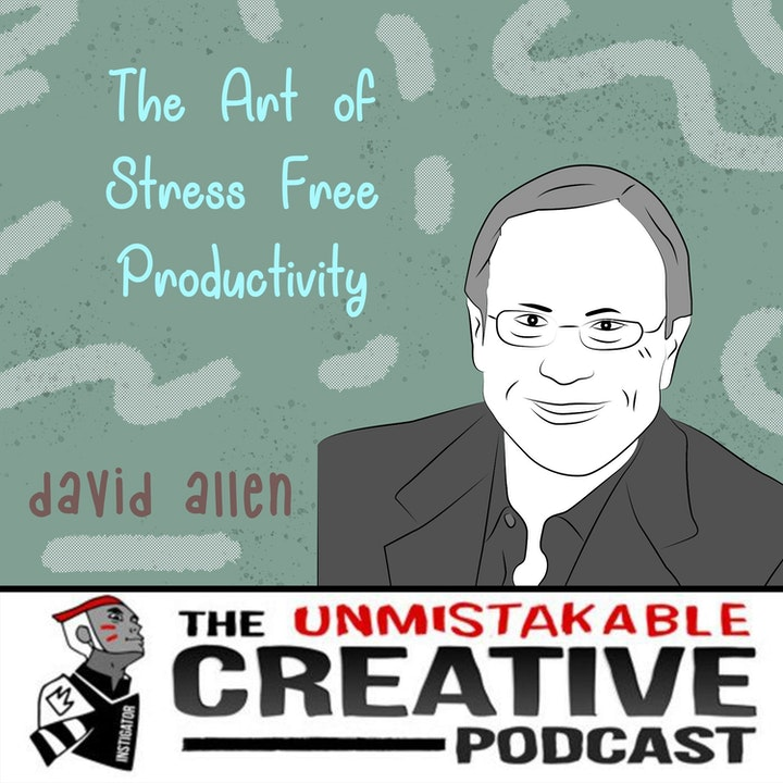 David Allen: The Art of Stress Free Productivity