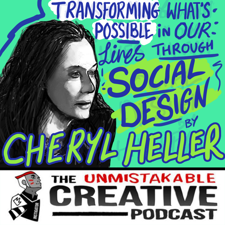 Transforming What's Possible in Our Lives Through Social Design with Cheryl Heller