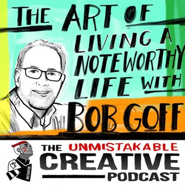 Listener Favorites: Bob Goff: The Art of Living a Noteworthy Life Image