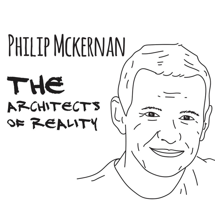 The Architects of Reality: Philip McKernan