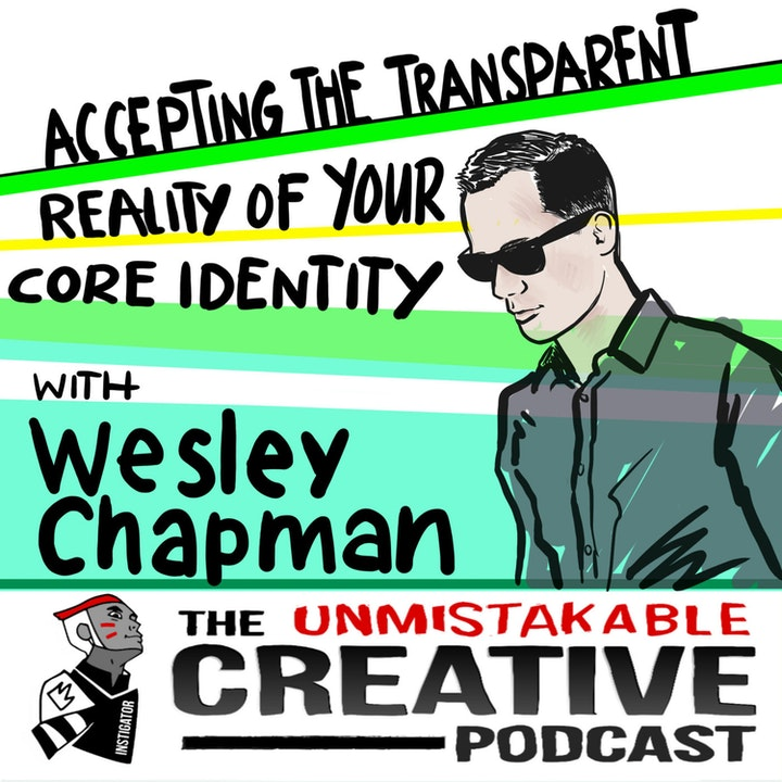 Best of: Accepting The Transparent Reality of Your Core Identity with Wesley Chapman