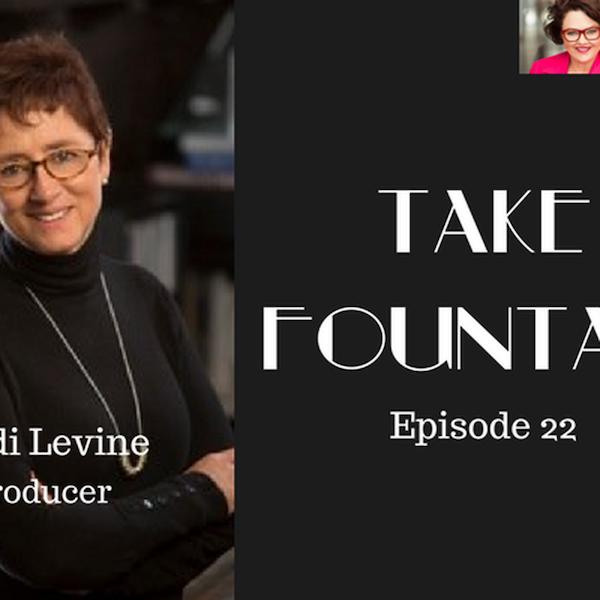 22: Judi Levine - Hollywood Producer - Take Fountain with Ella James