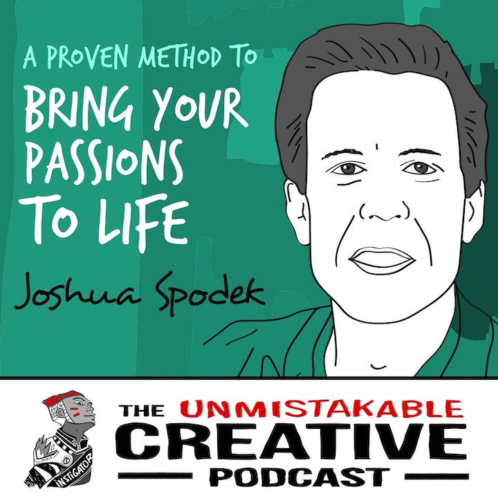 Josh Spodek: A Proven Method to Bring Your Passions to Life