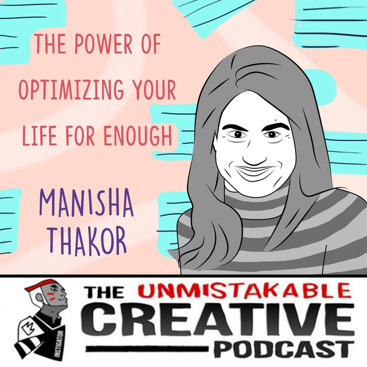 The Power of Optimizing Your Life for Enough with Manisha Thakor