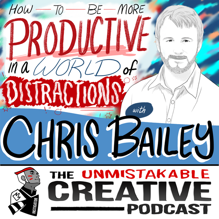 Chris Bailey: How to be More Productive in a World of Distractions