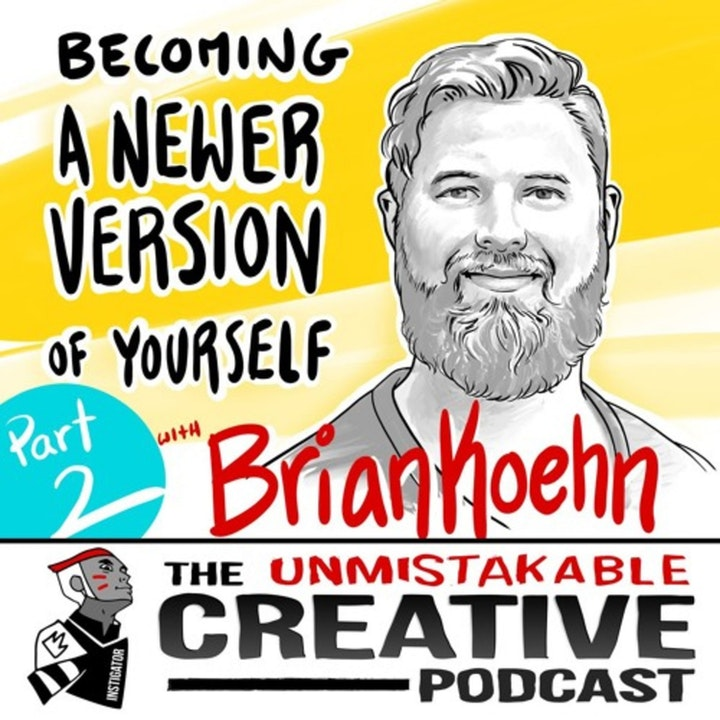 Listener Favorites: Brian Koehn: Becoming a Newer Version of Yourself - Part 2