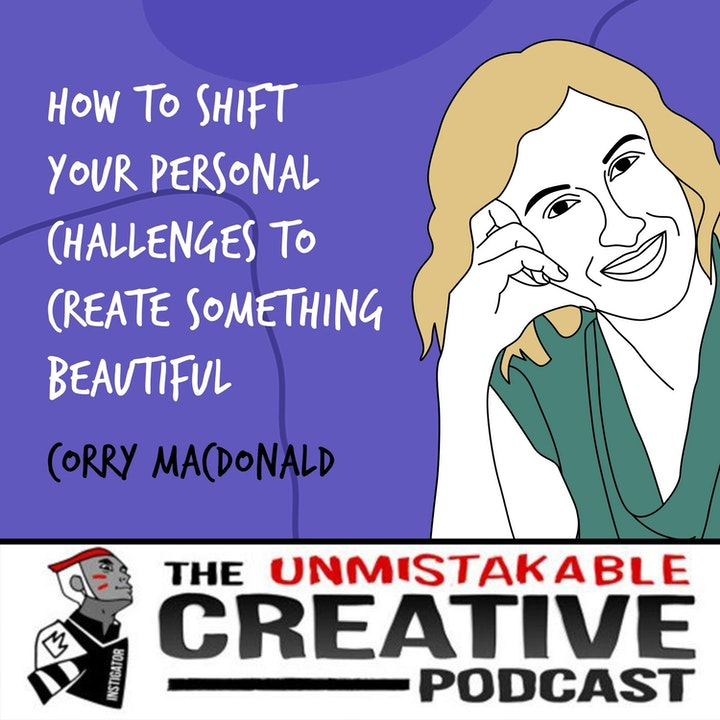 Corry Macdonald | How to Shift Your Personal Challenges to Create Something Beautiful