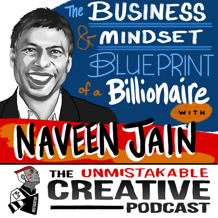 Naveen Jain: The Business and Mindset Blueprint of a Billionaire