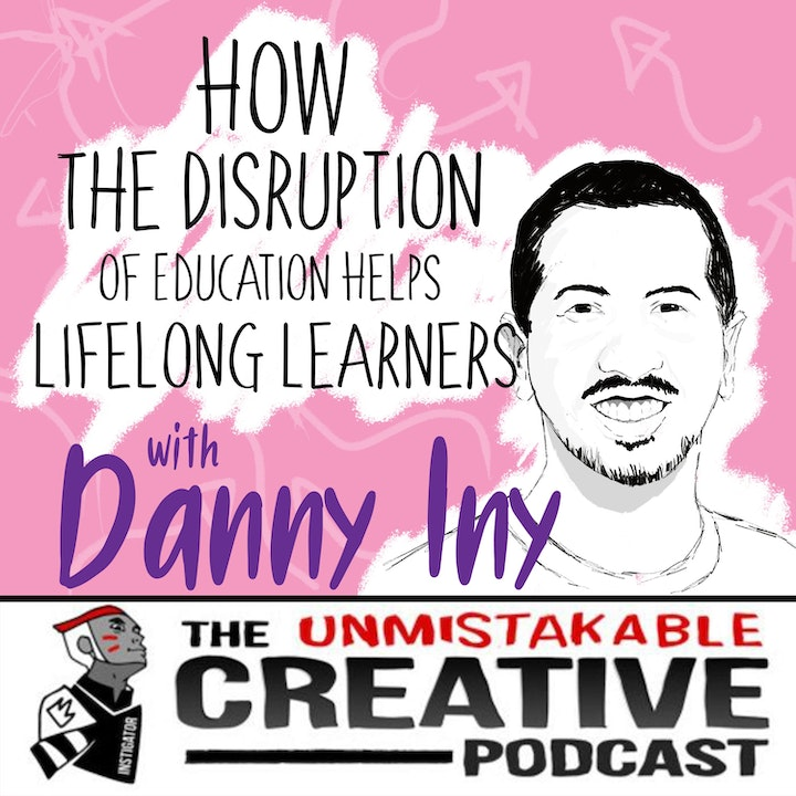 How the Disruption of Education Helps Lifelong Learners with Danny Iny