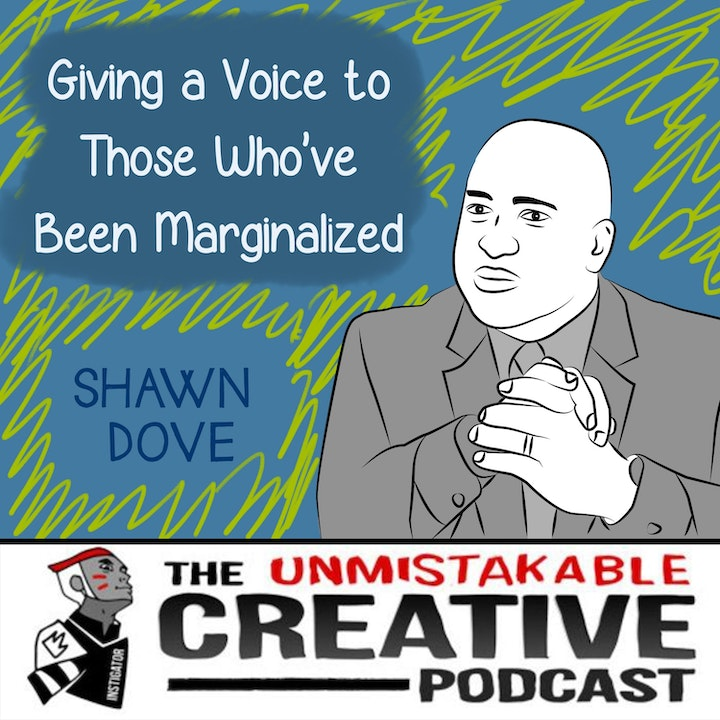 Best of 2019: Shawn Dove: Giving a Voice to Those Who've Been Marginalized