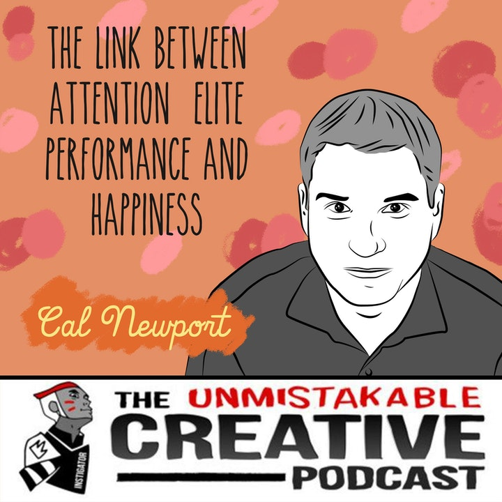 Episode image for Unmistakable Classics: Cal Newport | The Link Between Attention, Elite Performance and Happiness