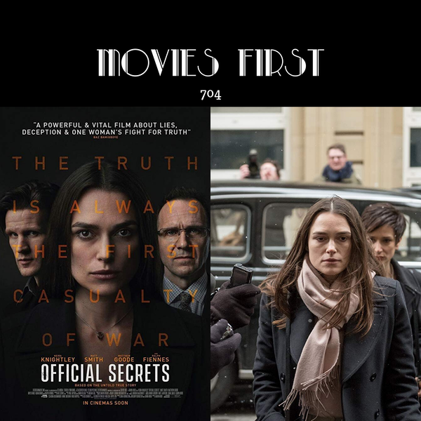 704: Official Secrets (Biography, Drama, Romance) (the @MoviesFirst review)
