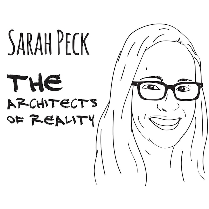 The Architects of Reality: Sarah Peck