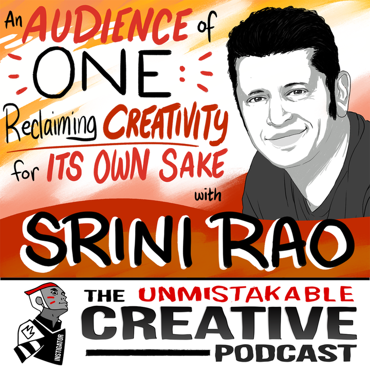 Srini Rao: An Audience of One: Reclaiming Creativity for Its Own Sake