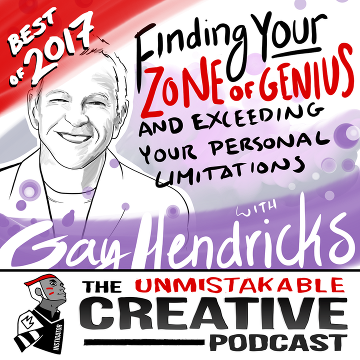 Best of 2017: Finding Your Zone of Genius and Exceeding Your Personal Limitations with Gay Hendricks