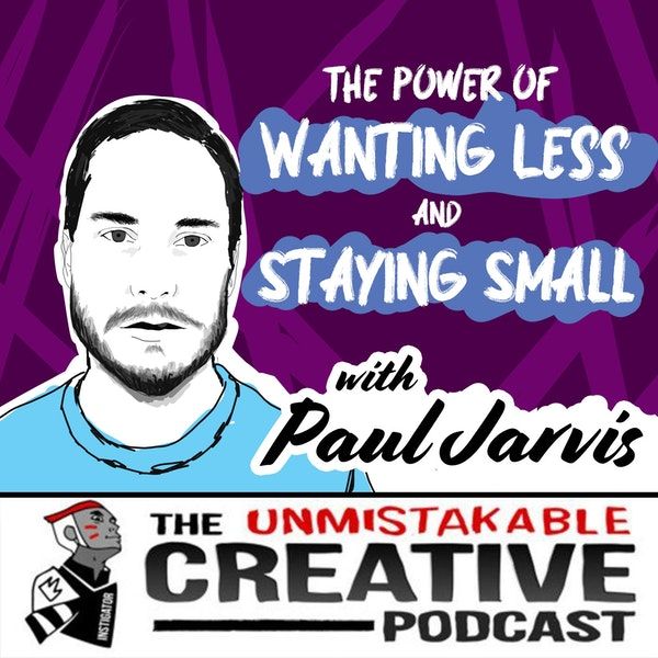 The Power of Wanting Less and Staying Small with Paul Jarvis Image