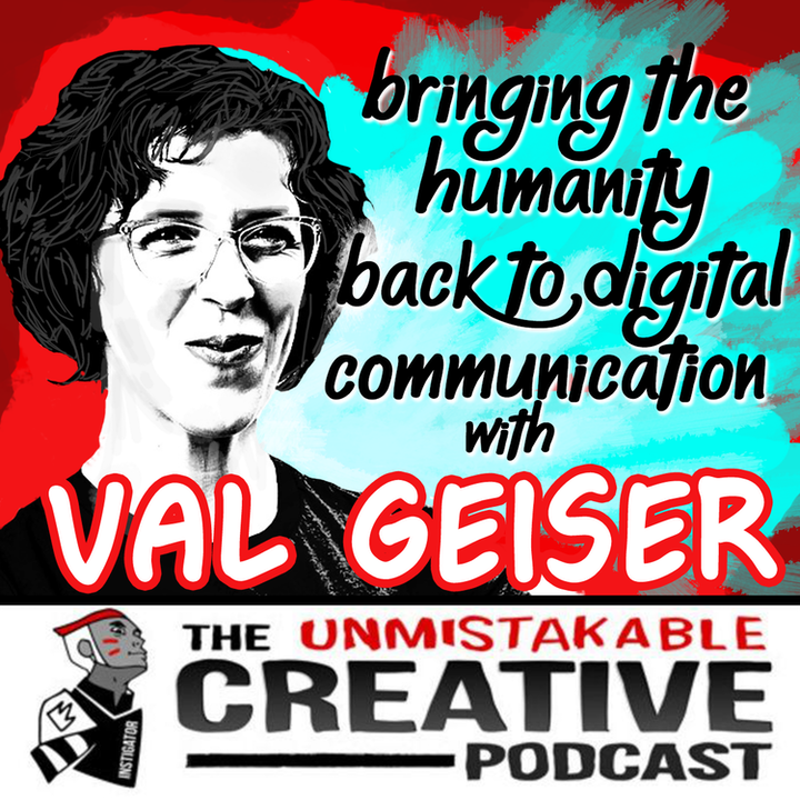 Bringing the Humanity back to Digital Communication with Val Geisler