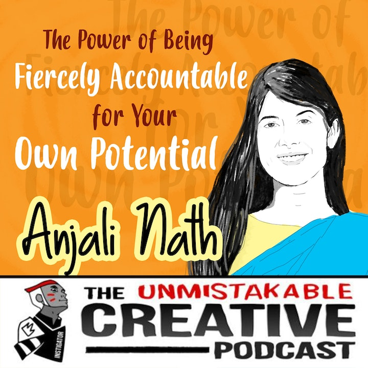 The Power of Being Fiercely Accountable for Your Own Potential with Anjali Nath