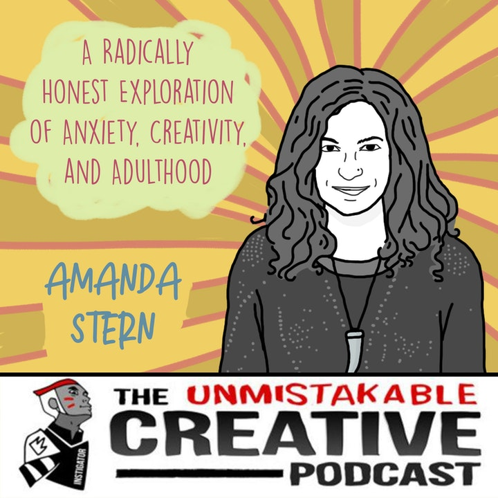 A Radically Honest Exploration of Anxiety, Creativity, and Adulthood with Amanda Stern