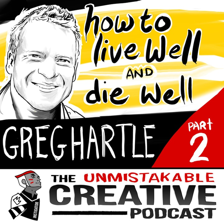 Episode image for Unmistakable Classics: Greg Hartle | How to Live Well and Die Well With Greg Hartle Pt. 2