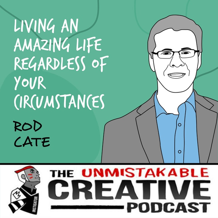 Rod Cate | Living an Amazing Life Regardless of Your Circumstances