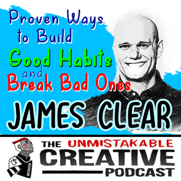 A Proven Way to Build Good Habits and Break Bad Ones with James Clear