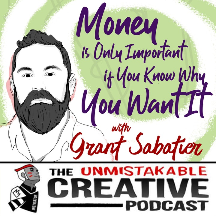 Money is Only Important if You Know Why You Want It with Grant Sabatier