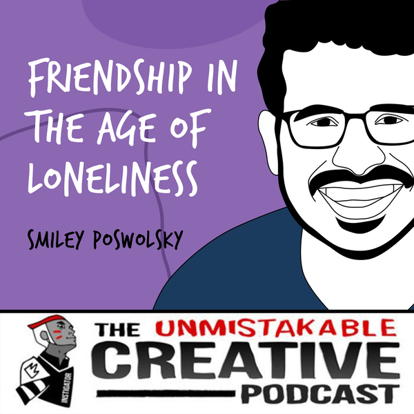 Smiley Poswolsky | Friendship in The Age of Loneliness Image