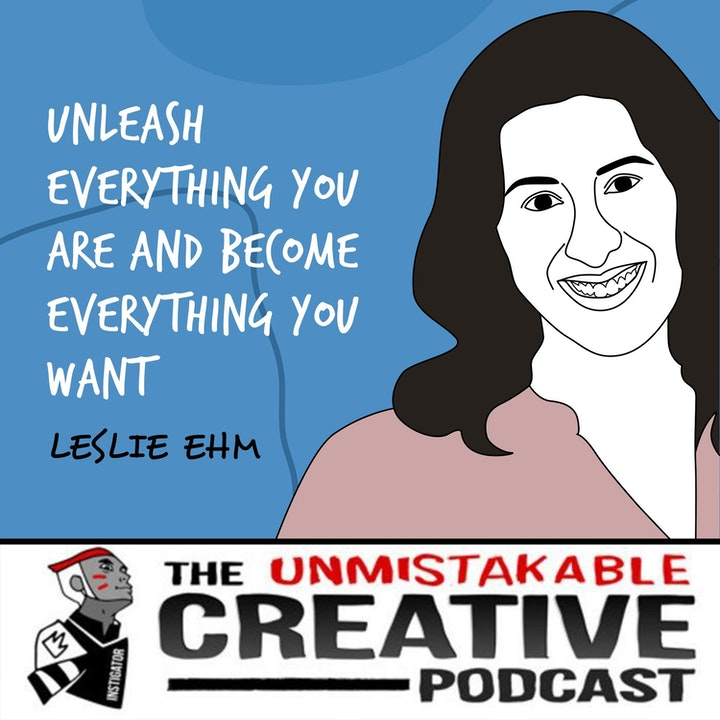 Leslie Ehm   Unleash Everything You Are and Become Everything You Want - Part 1