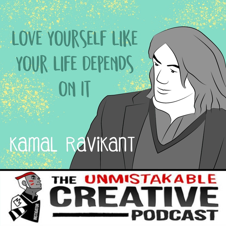 Kamal Ravikant: Love Yourself Like Your Life Depends on It