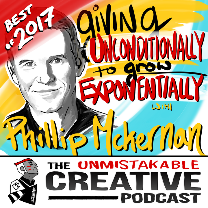 Best of 2017: Giving Unconditionally to Grow Exponentially with Phillip Mckernan