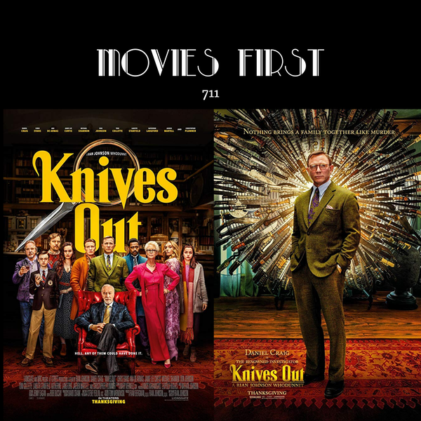 711:  Knives Out (Comedy, Crime, Drama) (the @MoviesFirst review)
