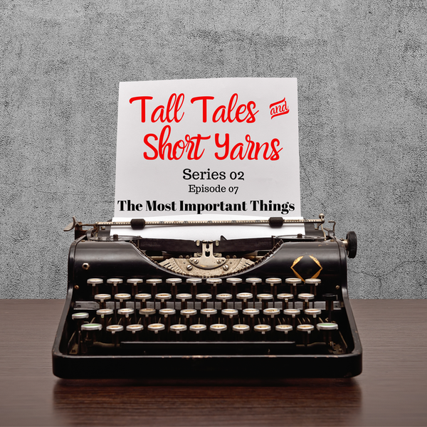 07: The Most Important Things