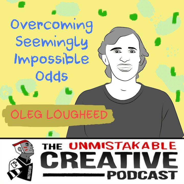 Oleg Lougheed: Overcoming Seemingly Impossible Odds