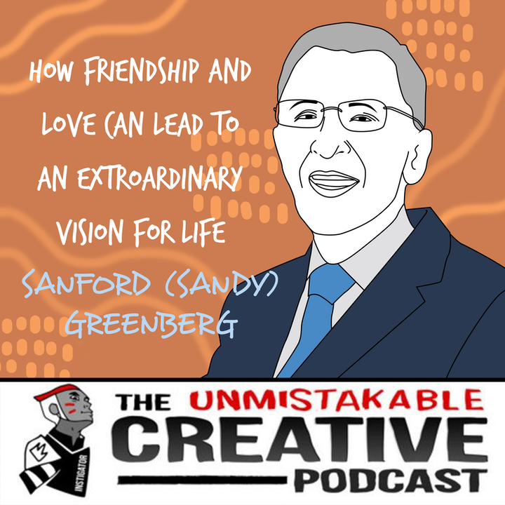 Sandy Greenberg | How Friendship and Love Can Lead to An Extraordinary Vision for Life